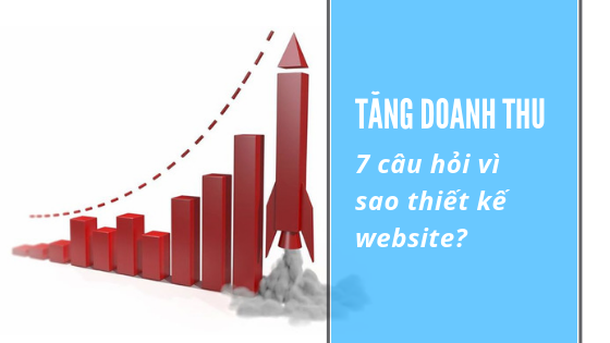 Tăng doanh thu với 7 câu hỏi vì sao thiết kế website?
